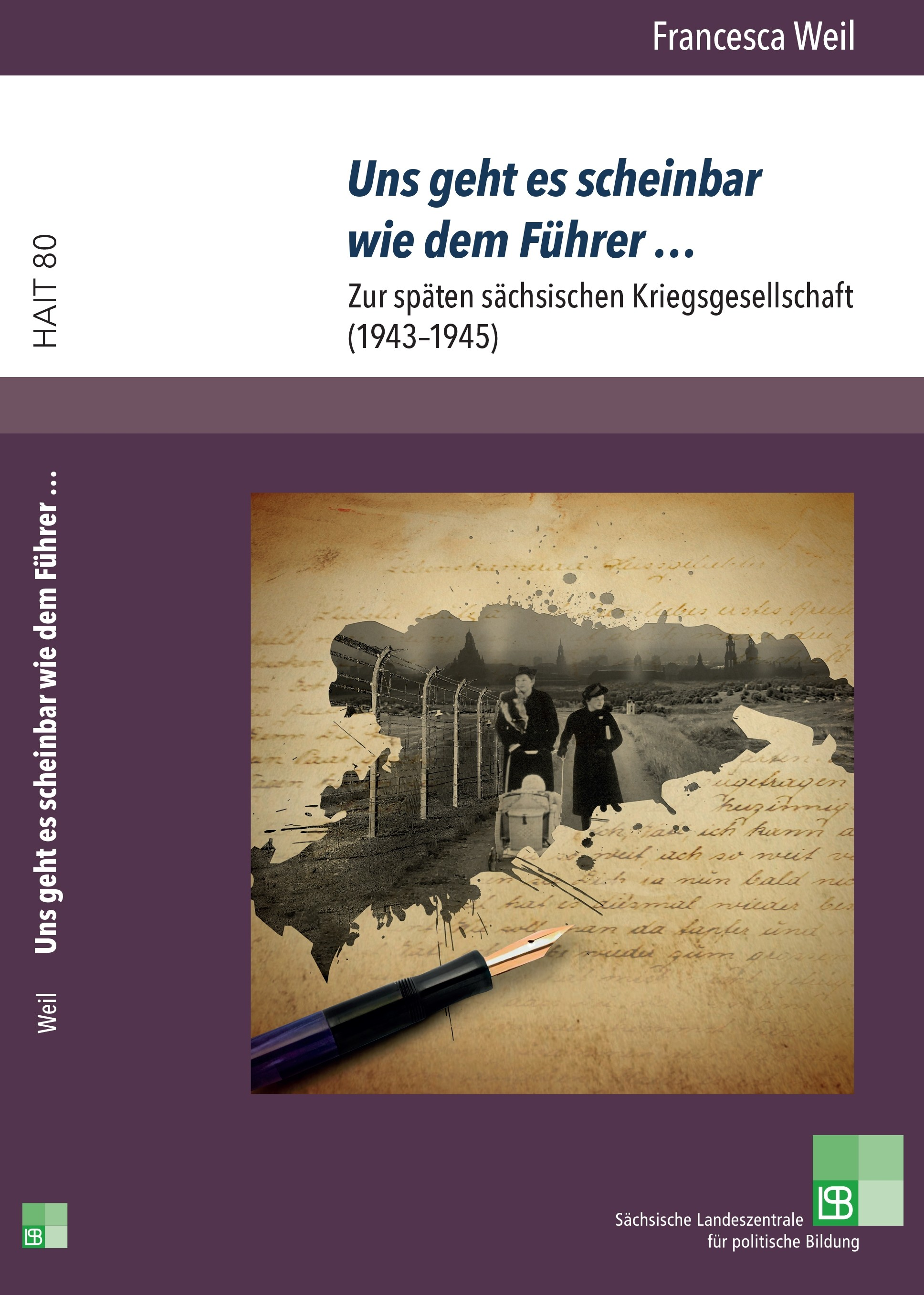 Titelseite groß 162* Uns geht es scheinbar wie dem Führer ... Zur späten sächsischen Kriegsgesellschaft (1943-1945)