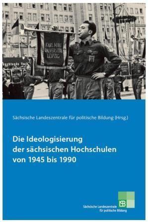 Titelseite von 178* Die Ideologisierung der sächsischen Hochschulen von 1945 bis 1990