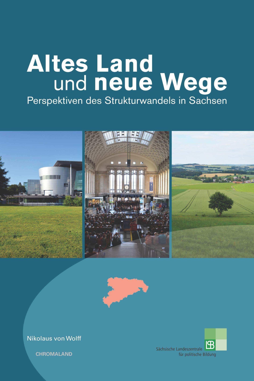 Titelseite Altes Land und neue Wege. Perspektiven des Strukturwandels in Sachsen