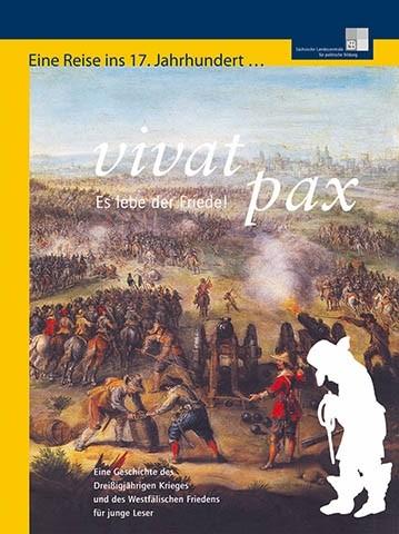 301* Vivat pax. Es lebe der Friede! Eine Geschichte des Dreißigjährigen Krieges und des Westfälischen Friedens für junge Leser