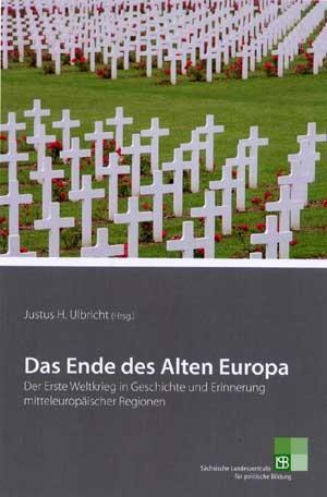 308* Das Ende des Alten Europa. Der Erste Weltkrieg in Geschichte und Erinnerung
