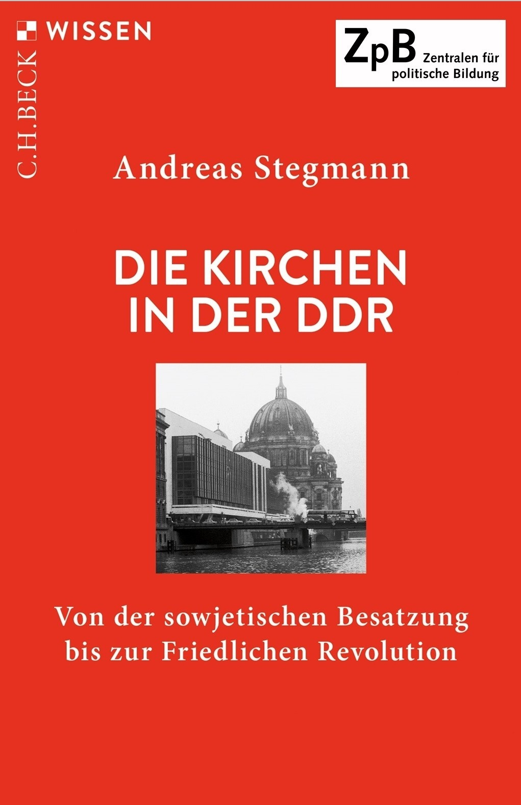 Titelseite Die Kirchen in der DDR. Von der sowjetischen Besatzung bis zur Friedlichen Revolution