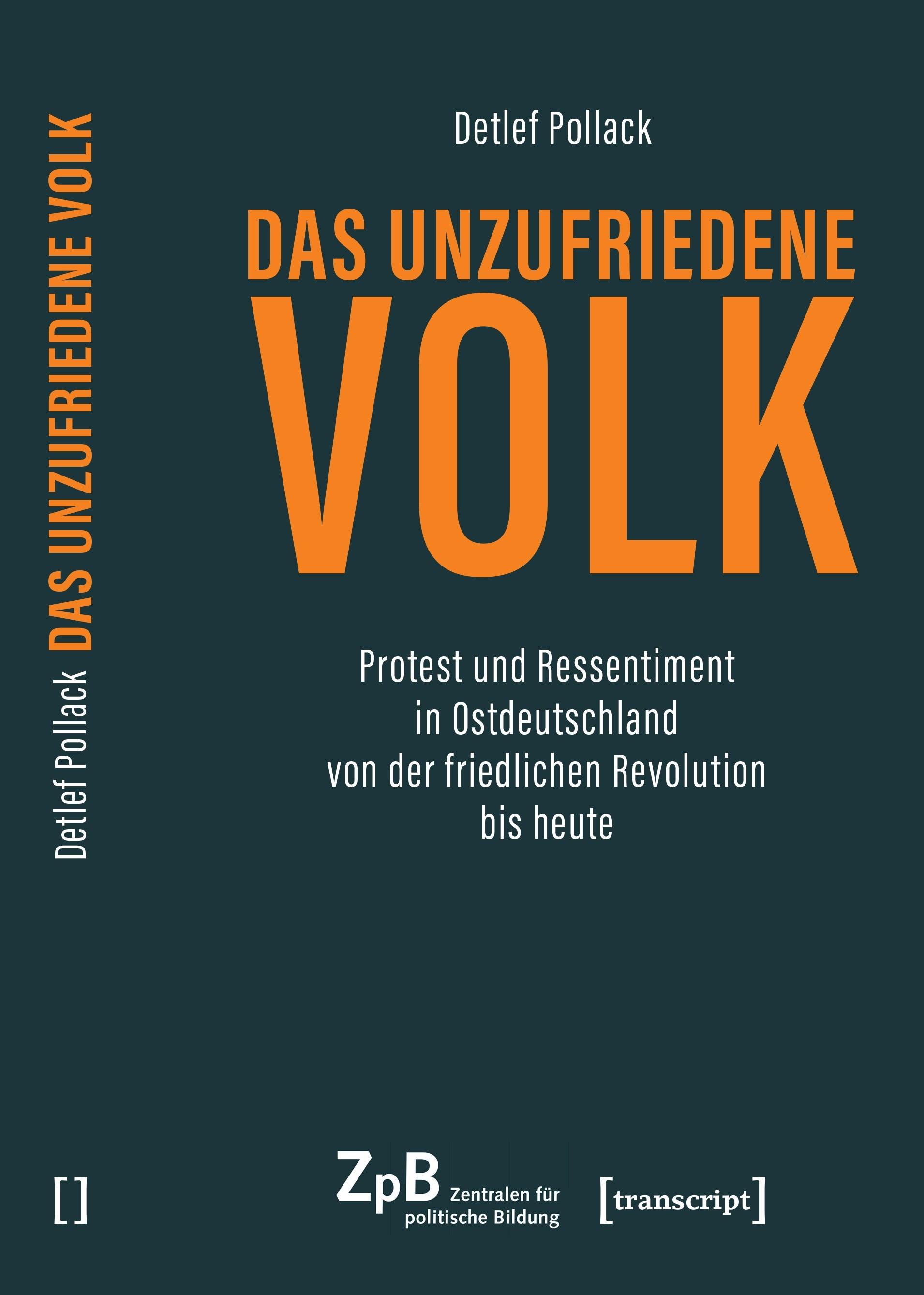 Titelseite groß 477* Das unzufriedene Volk. Protest und Ressentiment in Ostdeutschland von der friedlichen Revolution bis heute