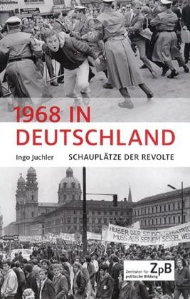 1968 in Deutschland. Schauplätze der Revolte