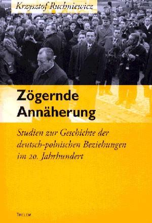 Titelseite 936 Zögernde Annäherung. Studien zur Geschichte der deutsch-polnischen Beziehungen im 20. Jahrhundert