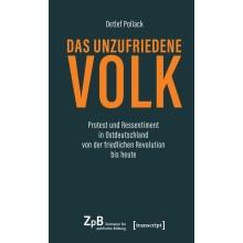Titelseite klein 477* Das unzufriedene Volk. Protest und Ressentiment in Ostdeutschland von der friedlichen Revolution bis heute