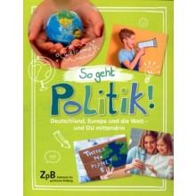 Titelseite klein 506* So geht Politik! Deutschland, Europa und die Welt - und Du mittendrin!