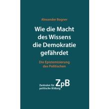 Titelseite Wie die Macht des Wissens die Demokratie gefährdet. Die Epistemisierung des Politischen