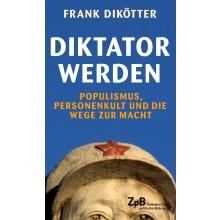 Titelseite 690* Diktator werden. Populismus, Personenkult und die Wege zur Macht